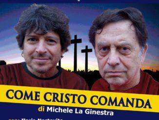 """Teatro: """"Come Cristo Comanda"""" di Michele La Ginestra"""